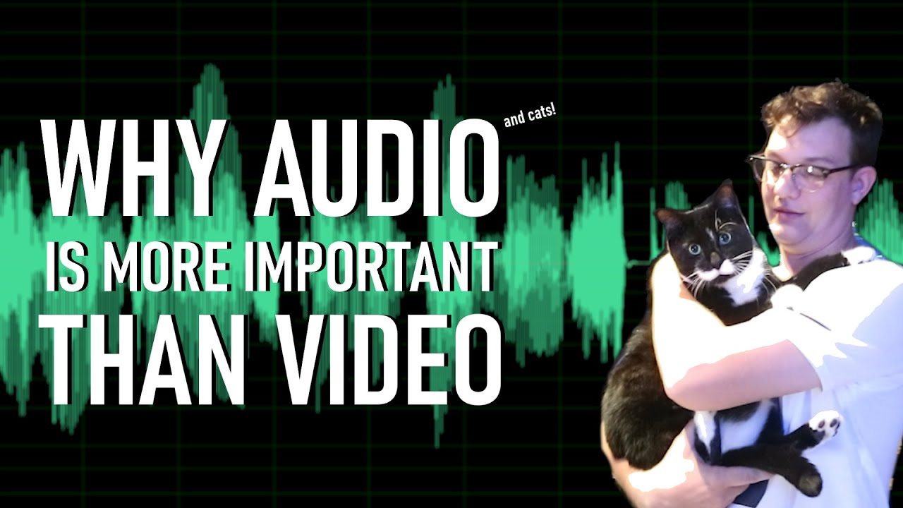 Audio is more important than video - here's why.