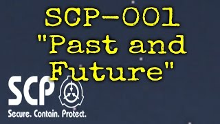 SCP-001 Past and Future | Keter Class | hostile / sapient SCP