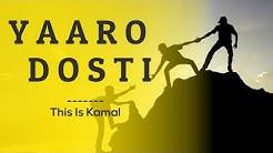 YAARON DOSTI BADI HI HASEEN HAI | Hindi song | This is kamal