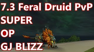 SUPER OP NOW - 7.3 Feral Druid PvP - WoW Legion