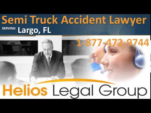 Largo Semi Truck Accident Lawyer & Attorney - Florida