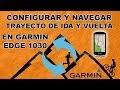 Configurar Y Navegar Trayectos De Ida Y Vuelta En Garmin Edge 1030 - Viajeros Fisgones