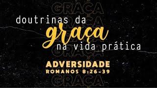 ESTUDO BÍBLICO AO VIVO - As doutrinas da graça. Adversidade. Ruy W. Nogueira