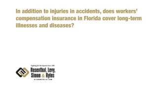 Does workers' compensation insurance in florida cover long-term illnesses and diseases?
