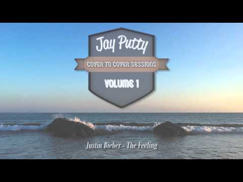 The Feeling - Justin Bieber (Jay Putty Cover) [Free Download in Description]