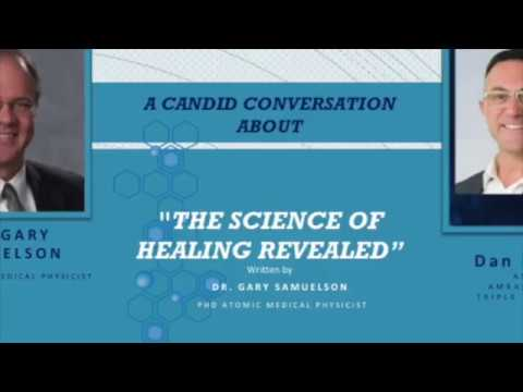 Candid Conversation about The Science of Healing Revealed with Dr Samuelson PhD Atomic Medical