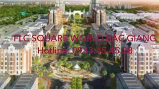 FLC Square World Bắc Giang- Mở bán đợt 1- Hotline: 0933.45.45.28