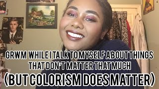 "Chit Chat GRWM- ""Thank U, Next,"" Colorism, Justin Bieber, and more"