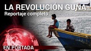 'La revolución Guna' COMPLETO | En Portada