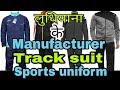 Winter track suit and sports uniforms manufacturer. Ludhiana wholesale market