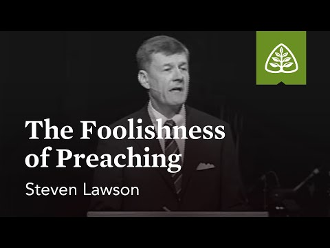 Steven Lawson: The Foolishness of Preaching