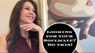 Looking for your SOULMATE? Do THIS!