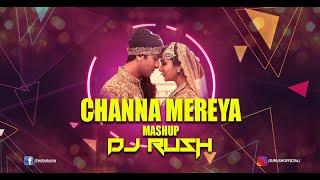 Channa Mereya   DJ Rush Mashup