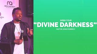 """DIVINE DARKNESS WEEK FOUR"" :: Pastor John Pomeroy"
