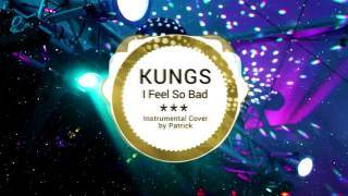 Kungs - I Feel So Bad ( Instrumental ) ft. Ephemerals