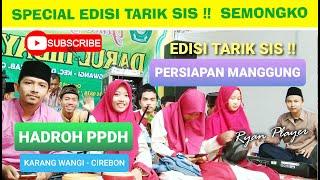 TARIK SIS !! KEPOIN Persiapan Manggung HADROH PPDH Karang Wangi - Cirebon