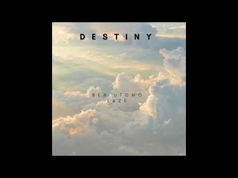 Ben Utomo - Destiny Ft Laze (Audio)
