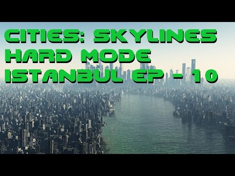 Cities: Skylines Hard Mode - Lets Play Istanbul Ep 10