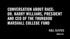 Conversation About Race: Dr  Harry Williams, President and CEO of the Thurgood Marshall College Fund