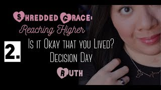 2.  Is it Okay that you Lived? Decision Day - Ruth | Shredded Grace: Reaching Higher