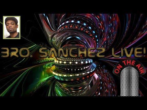 Bro. Sanchez Thursday LIVE! Episode 13 Open Panel Q & A, Debates & Discussions!!!