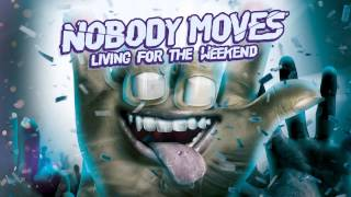 NOBODY MOVES - LIVING FOR THE WEEKEND (OFFICIAL AUDIO)