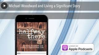 Michael Woodward and Living a Significant Story
