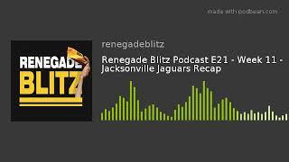Renegade Blitz Podcast E21 - Week 11 - Jacksonville Jaguars Recap