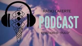 "Podcast Radio Laferte #6 ""Rulo"""