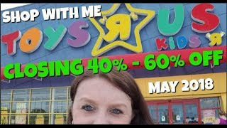 Shop with Me Toys R Us Closing Sale Everything 40%-60% off May 2018