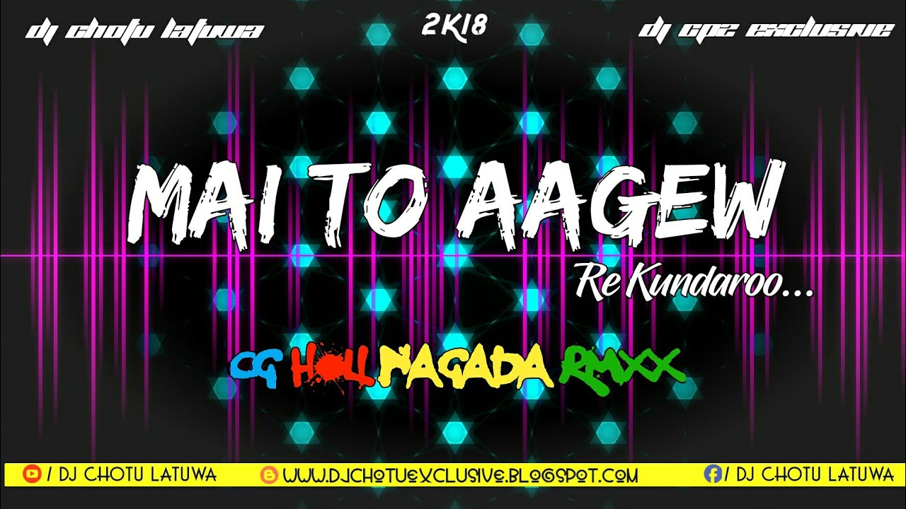 Mai To Aagew Re Kundaroo - Full Cg Nagada Rmx - DJ ChOtu LatUwA | DJ CP2  Exclusive 2K18