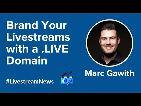 Brand Your Livestreams with a .LIVE Domain: Marc Gawith on #LivestreamNews