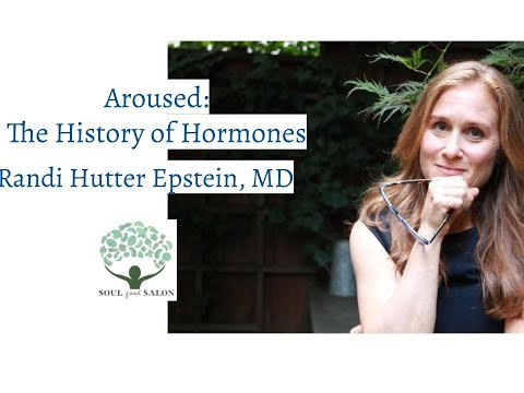 RANDI HUTTER EPSTEIN SALON AROUSED: The History of Hormones & How They Control Just About Everything