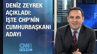 Deniz Zeyrek açıkladı: İşte CHP'nin cumhurbaşkanı adayı...