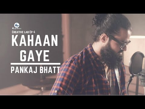 Pankaj Bhatt | Kahaan Gaye Orignial Composition | Creative Lab Ep 4  | Knight Picture