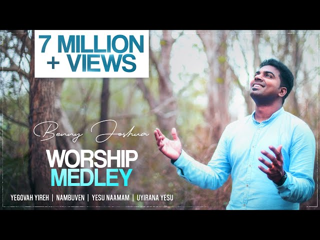 Worship Medley Benny Joshua | Yegovah Yireh + Nambuven + Yesu Naamam + Uyirana Yesu
