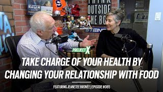 Take charge of your health by changing your relationship with food, Jeanette Bronée   Project X #085