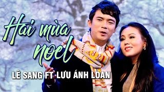 HAI MÙA NOEL | OFFICIAL MUSIC VIDEO | LÊ SANG FT LƯU ÁNH LOAN