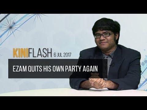 KiniFlash - 6 Jul: Ezam quits his party again