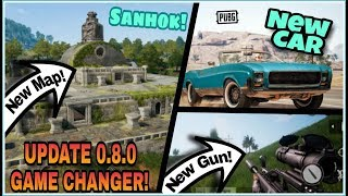 Pubg Mobile 0.8.0 UPDATE! | New SANHOK Map | New GUN | New CAR And Lot's Of Minor Changes!