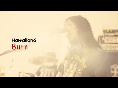 HAWAIIAN6 : Burn [OFFICIAL VIDEO]