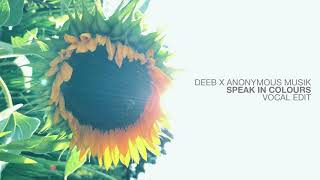 DEEB X ANONYMOUS MUSIK - SPEAK IN COLOURS (VOCAL EDIT)