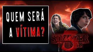 QUEM VAI SER A VÍTIMA DA TERCEIRA TEMPORADA? - STRANGER THINGS