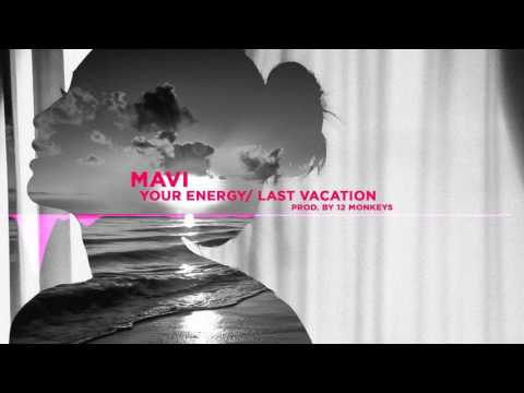 Mavi - Your energy / Last Vacation (prod. by 12 Monkeys)