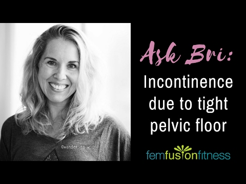 Incontinence due to Overactive Pelvic Floor | FemFusion Fitness
