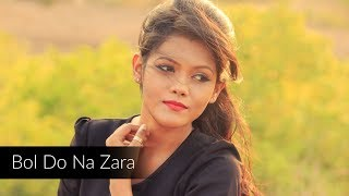 Bol Do Na Zara - Azhar [Armaan Malik & Amaal Malik] | Female Cover by |Subhechha