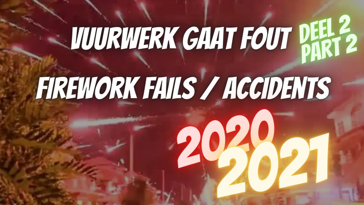 Vuurwerk gaat fout - Firework Fails - 2020 - 2021 - deel 2 / part 2