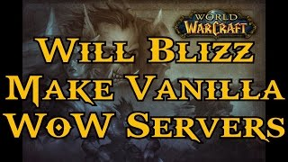 Why I believe Blizzard will make Vanilla Servers (