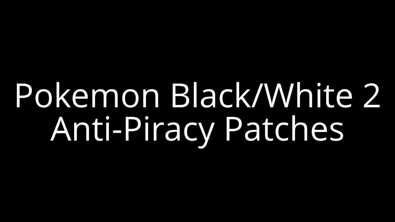Pokemon Black/White 2 Anti-Piracy Patch