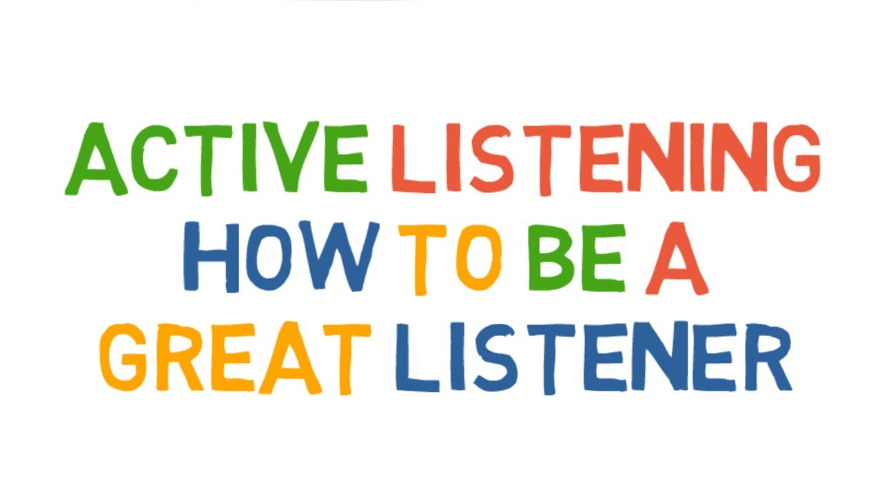 Active Listening  How to be a great listener
